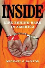 Inside : Life Behind Bars in America by Michael G. Santos (2007, Paperback)