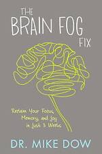 The Brain Fog Fix: Reclaim Your Focus, Memory and Joy in Just 3 Weeks, By Dow Ph