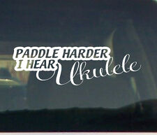 PADDLE HARDER I HEAR UKULELE VINYL DECAL STICKER CANOE KAYAK BOARD ACCESSORIES