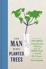 The Man Who Planted Trees: Lost Groves, Champion Trees, and an Urgent Plan to Sa