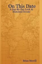 On This Date A DayByDay Look at Historic by Brian Merrill (2007, Paperback)