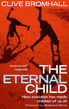 The Eternal Child: How Evolution Has Made Children of Us All by Clive...