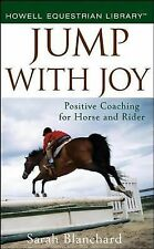 Jump with Joy : Positive Coaching for Horse and Rider by Sarah Blanchard...