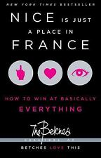 Nice Is Just a Place in France : How to Win at Basically Everything by The Betch