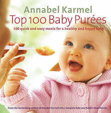 Top 100 Baby Purees: 100 quick and easy meals... Karmel, Annabel Hardback
