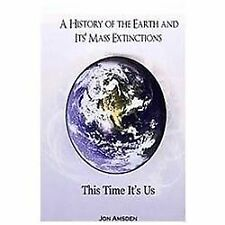 A History of the Earth and Its Mass Extinctions: This Time It's Us by Jon...