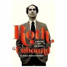 Roth Unbound: A Writer and His Books by Pierpont, Claudia Roth
