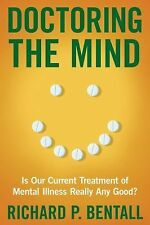 Doctoring the Mind: Is Our Current Treatment of Mental Illness Really Any Good?,