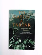 To Catch a Tartar: Notes from the Caucasus by Chris Bird