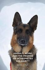 Animals, Work, and the Promise of Interspecies Solidarity by Kendra Coulter...
