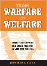 From Warfare to Welfare: Defense Intellectuals and Urban Problems in Cold War Am