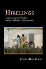 Hirelings : African American Workers and Free Labor in Early Maryland by...