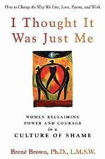 I Thought It Was Just Me: Women Reclaiming Power and Courage in a Culture of Sha