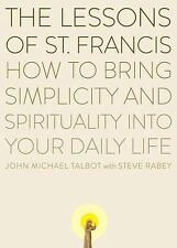 The Lessons of Saint Francis: How to Bring Simplicity and Spirituality into Your