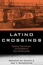 Latino Crossings : Mexicans, Puerto Ricans, and the Politics of Race and...