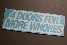 4 DOORS FOR MORE WHORES Vinyl Decal Sticker illest funny JDM Euro window bumper