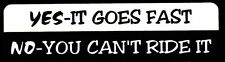 YES-IT GOES FAST NO-YOU CAN'T RIDE IT HELMET STICKER