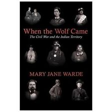 When the Wolf Came: The Civil War and the Indian Territory (The Civil War in t..
