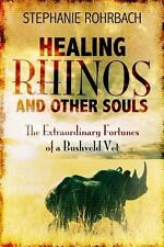 Healing Rhinos and Other Souls : The Extraordinary Fortunes of a Bushveld Vet...