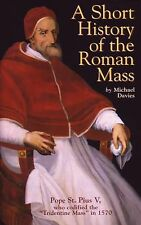 A Short History of the Roman Mass by Michael Davies (1997, Paperback)