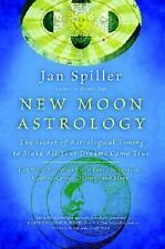 New Moon Astrology: The Secret of Astrological Timing to Make All Your Dreams C