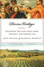 Divine Vintage : Following the Wine Trail from Genesis to the Modern Age by...