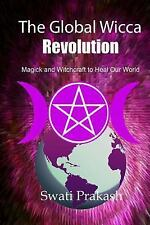 The Global Wicca Revolution : Magick and Witchcraft to Heal Our World by...