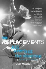 The Replacements: All Over But the Shouting: An Oral History, Walsh, Jim