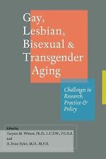 Gay, Lesbian, Bisexual, and Transgender Aging: Challenges in Research, Practice,