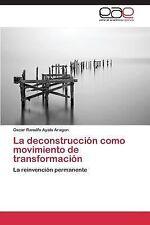La Deconstruccion Como Movimiento de Transformacion by Ayala Aragon Oscar...