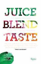 Juice. Blend. Taste 150+ Recipes by Experts from Around the World THE JUICERY