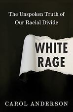 White Rage: The Unspoken Truth of Our Racial Divide by Anderson, Carol