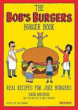The Bob's Burgers Burger Book: Real Recipes by Loren Bouchard [Burger Book] NEW