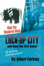 What You Wondered about Lock-up City : And Now You Will Know by Albert...