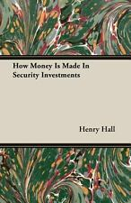 How Money Is Made in Security Investments by Henry Hall (2007, Paperback)