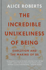 The Incredible Unlikeliness of Being: Evolution , Roberts, Alice, New