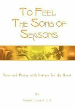 To Feel the Song of Seasons : Verse and Poetry with Letters for the Heart by...