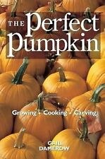 The Perfect Pumpkin: Growing/Cooking/Carving by Gail Damerow (1997 Paperback) b9