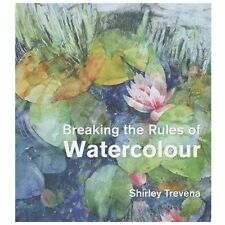 Breaking the Rules of Watercolour by Shirley Trevena (2012, Hardcover)Free Shipp