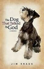 The Dog That Talked to God by Jim Kraus (2012, Paperback)