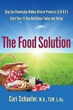 The Food Solution : Skip the Chemically Ridden Altered Products (C. R. A. P....