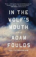 In the Wolf's Mouth : A Novel by Adam Foulds (2016, Paperback)