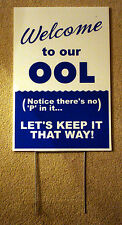 Welcome to our OOL No P in it 12x18 Coroplast Sign with Stake for Pool Area