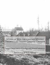 Mines of the Greenhorn Mining District of Grant County Oregon by Oregon...