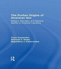 Puritan Origins of American Sex : Religion, Sexuality and National Identity...