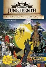 The Story of Juneteenth : An Interactive History Adventure by Steven...
