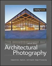 Architectural Photography: Composition, Capture, and Digital Image Processing b