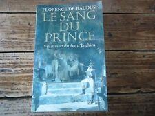 LE SANG DU PRINCE VIE ET MORT DU DUC D' ENGHIEN FLORENCE DE BAUDUS 2002