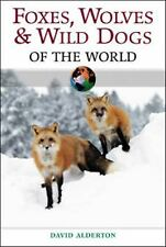 Of the World: Foxes, Wolves and Wild Dogs of the World by David Alderton (2004,