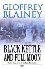 Black Kettle And Full Moon,   Daily Life In...  By Geoffrey Blainey,    GC~P/B